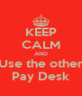 KEEP CALM AND Use the other Pay Desk - Personalised Poster A4 size