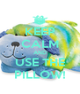 KEEP CALM AND USE THE PILLOW! - Personalised Poster A4 size