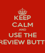 KEEP CALM AND USE THE PREVIEW BUTTO - Personalised Poster A4 size