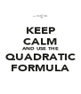 KEEP CALM AND USE THE QUADRATIC FORMULA - Personalised Poster A4 size