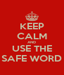 KEEP CALM AND USE THE SAFE WORD - Personalised Poster A4 size