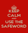 KEEP CALM AND USE THE SAFEWORD - Personalised Poster A4 size