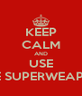KEEP CALM AND USE THE SUPERWEAPON - Personalised Poster A4 size