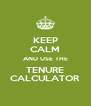 KEEP CALM AND USE THE TENURE CALCULATOR - Personalised Poster A4 size