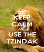 KEEP CALM AND USE THE TZINDAK - Personalised Poster A4 size