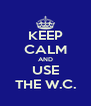 KEEP CALM AND USE THE W.C. - Personalised Poster A4 size