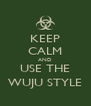 KEEP CALM AND USE THE WUJU STYLE - Personalised Poster A4 size