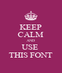 KEEP CALM AND USE  THIS FONT - Personalised Poster A4 size