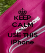 KEEP CALM AND USE THIS iPhone - Personalised Poster A4 size