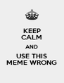 KEEP CALM AND USE THIS MEME WRONG - Personalised Poster A4 size