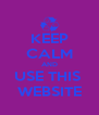 KEEP CALM AND USE THIS  WEBSITE - Personalised Poster A4 size