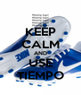 KEEP CALM AND USE TIEMPO - Personalised Poster A4 size