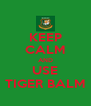 KEEP CALM AND USE TIGER BALM - Personalised Poster A4 size