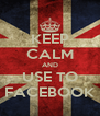 KEEP CALM AND USE TO FACEBOOK - Personalised Poster A4 size