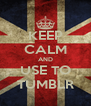 KEEP CALM AND USE TO TUMBLR - Personalised Poster A4 size