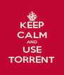 KEEP CALM AND USE TORRENT - Personalised Poster A4 size