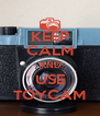 KEEP CALM AND USE TOYCAM - Personalised Poster A4 size