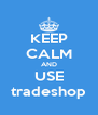 KEEP CALM AND USE tradeshop - Personalised Poster A4 size