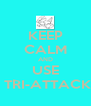 KEEP CALM AND USE  TRI-ATTACK - Personalised Poster A4 size