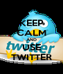 KEEP CALM AND USE TWITTER - Personalised Poster A4 size