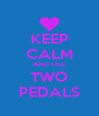 KEEP CALM AND USE TWO PEDALS - Personalised Poster A4 size