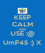 KEEP CALM AND USE :@ UmP45 :) X - Personalised Poster A4 size