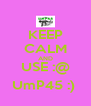 KEEP CALM AND USE :@ UmP45 :)  - Personalised Poster A4 size