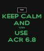 KEEP CALM AND USE USE  ACR 6.8 - Personalised Poster A4 size