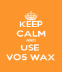 KEEP CALM AND USE  VO5 WAX - Personalised Poster A4 size