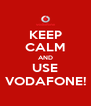 KEEP CALM AND USE VODAFONE! - Personalised Poster A4 size