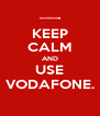 KEEP CALM AND USE VODAFONE. - Personalised Poster A4 size