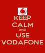 KEEP CALM AND USE VODAFONE - Personalised Poster A4 size