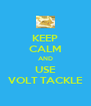 KEEP CALM AND USE VOLT TACKLE - Personalised Poster A4 size