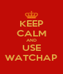 KEEP CALM AND USE WATCHAP - Personalised Poster A4 size