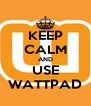 KEEP CALM AND USE WATTPAD - Personalised Poster A4 size