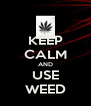 KEEP CALM AND USE WEED - Personalised Poster A4 size