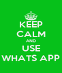 KEEP CALM AND USE WHATS APP - Personalised Poster A4 size