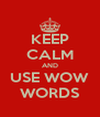 KEEP CALM AND USE WOW WORDS - Personalised Poster A4 size