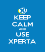 KEEP CALM AND USE XPERTA - Personalised Poster A4 size