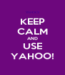 KEEP CALM AND USE YAHOO! - Personalised Poster A4 size