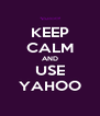 KEEP CALM AND USE YAHOO - Personalised Poster A4 size