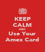 KEEP CALM AND Use Your Amex Card - Personalised Poster A4 size