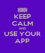 KEEP CALM AND USE YOUR APP - Personalised Poster A4 size