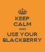 KEEP CALM AND USE YOUR BLACKBERRY - Personalised Poster A4 size
