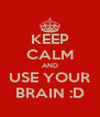 KEEP CALM AND USE YOUR BRAIN :D - Personalised Poster A4 size