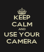 KEEP CALM AND USE YOUR CAMERA - Personalised Poster A4 size