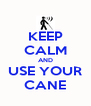 KEEP CALM AND USE YOUR CANE - Personalised Poster A4 size