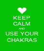 KEEP CALM AND USE YOUR CHAKRAS - Personalised Poster A4 size