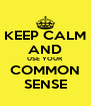 KEEP CALM AND USE YOUR COMMON SENSE - Personalised Poster A4 size