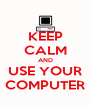 KEEP CALM AND USE YOUR COMPUTER - Personalised Poster A4 size